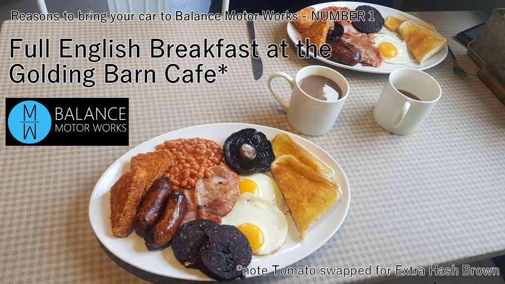 Reasons to bring your car to Balance Motor Works Number 1 - Full English at the Golding Barn Cafe